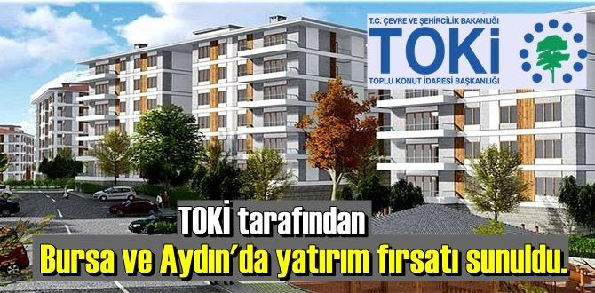TOKİ tarafından Bursa ve Aydın'da yatırım fırsatı sunuldu.