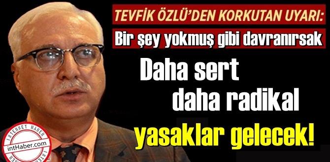 Prof. Dr. Tevfik Özlü: Daha sert, daha radikal yasaklar gelecek!