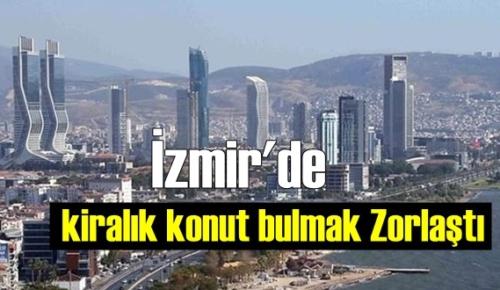 İzmir'de kiralık konut bulunamıyor!