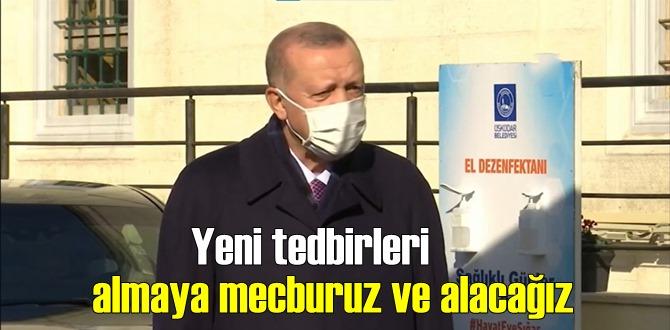 Cumhurbaşkanı Erdoğan: Yeni tedbirleri almaya mecburuz ve alacağız. Yeni yasaklar geliyor!
