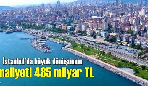 İstanbul'da büyük dönüşümün maliyeti 485 milyar TL