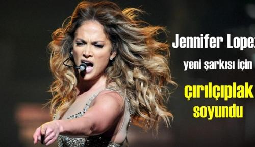 Jennifer Lopez, yeni şarkısı için Anadan Uryan oldu!