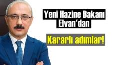 Yeni Hazine Bakanı Elvan'dan Kararlı adımlar!