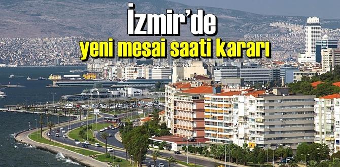 İzmir'de yeni mesai saati düzenlemesine gidildi.