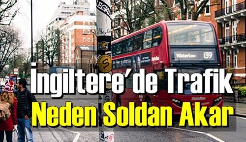 İlginç ama gerçek: İngiltere'de Trafik Neden Soldan Akar biliyor musunuz!