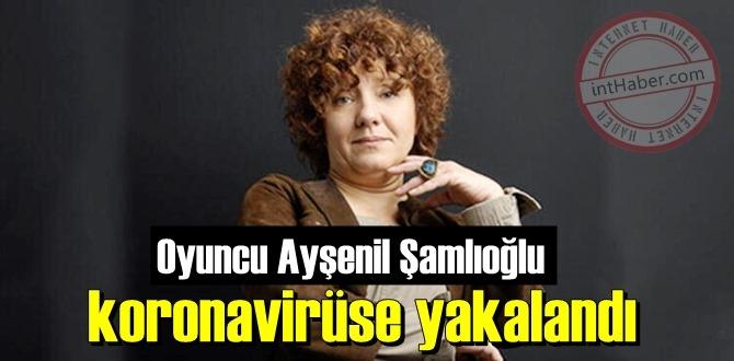 Dizi Oyuncusu Ayşenil Şamlıoğlu Covid-19 virüsüne yakalandı!