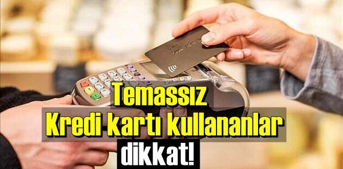 Temassız Kredi kartı kullananlar bunu biliyormuydunuz !