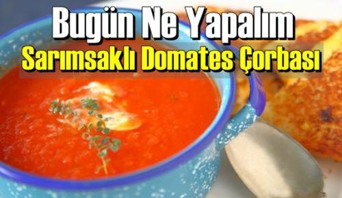 Bugün Ne Yapalım – Sarımsaklı Domates Çorbası