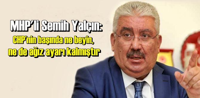 MHP'li Semih Yalçın: CHP'nin başında ne beyin, ne de ağız ayarı kalmıştır!