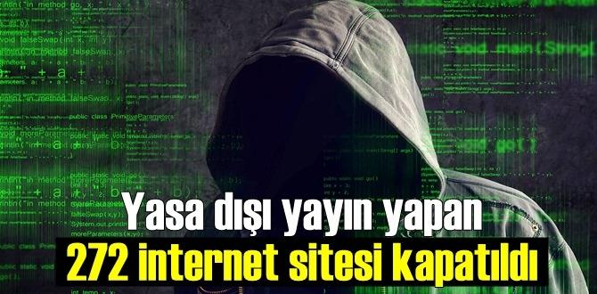 Yasa dışı yayın yapan 272 İnternet sitesi Kapatıldı