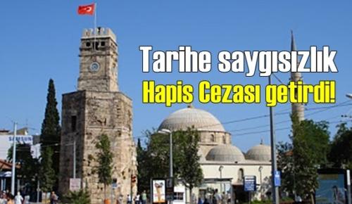 Antalya'da Tarihe saygısızlık, Hapis Cezası getirdi!