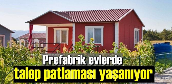 Prefabrik evlerde talep patlaması yaşanıyor
