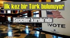 ABD'de, Başkanı seçen 538 seçiciler kurulu'nda ilk kez bir Türk bulunuyor!