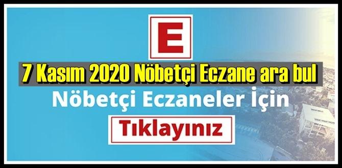 7 Kasım 2020 Nöbetçi Eczane, Türkiye geneli Nöbetçi Eczaneler