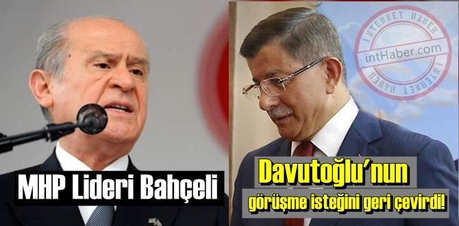 MHP lideri Bahçeli, Davutoğlu'nun görüşme isteğini geri çevirdi!
