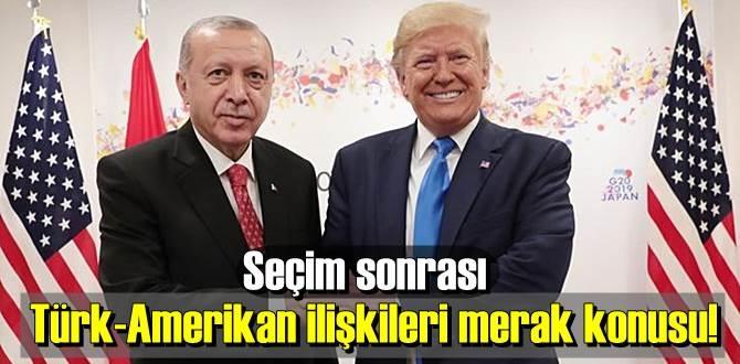 ABD seçimlerinin sonrası Türk-Amerikan ilişkilerinin seyri merak konusu!