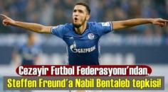 Cezayir Futbol Federasyonu'ndan, Steffen Freund'a Nabil Bentaleb tepkisi!