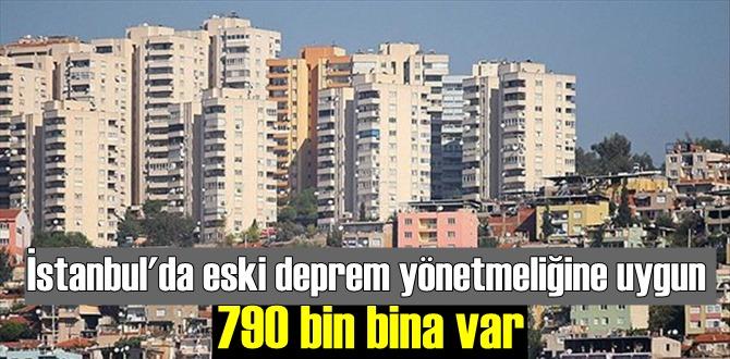 İstanbul'da eski deprem yönetmeliğine uygun 790 bin bina var