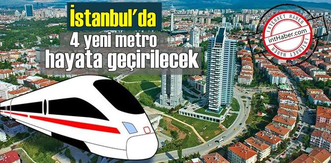 İstanbul'da 4 yeni metro hayata geçirilecek