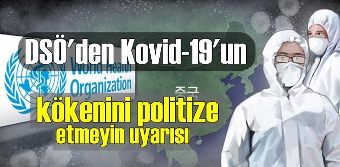 DSÖ'den Covid-19'un kökenini politize etmeyin uyarısı! Saklayacak hiçbir şeyimiz yok