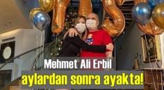 Mehmet A. Erbil aylardan sonra ilk kez Ayakta!