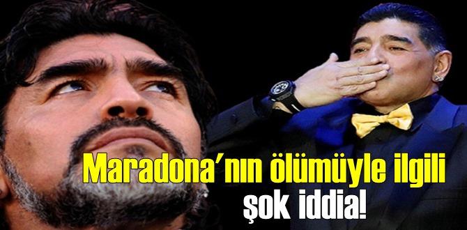 Maradona'nın ölümüyle ilgili şok edici çarpıcı bir iddia!