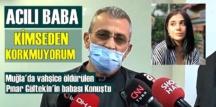 Canice Öldürülen Pınar Gültekin'in babası Sıddık Gültekin'den tüm gerçekler!