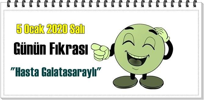 Günün Komik Fıkrası – Hasta Galatasaraylı / 5 Ocak 2020 Salı