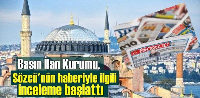BİK, Sözcü gazetesinin Ayasofya haberine gereği yapılacak!