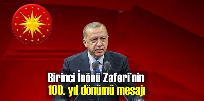 Başkan Erdoğan: 1. İnönü Zaferi, tarihimize parlak başarı örneklerinden biri olarak geçmiştir.