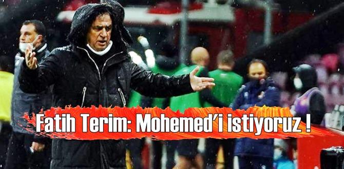 Fatih Terim, transfer açıklaması, Mohemed'i istiyoruz !