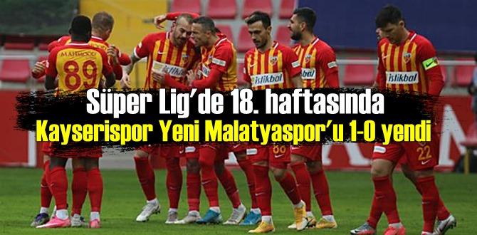Süper Lig'de 18. haftasında Kayserispor Yeni Malatyaspor'u 1-0 yendi
