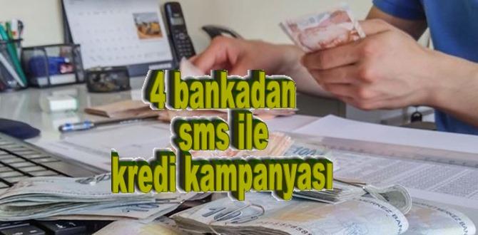 4 bankadan Sms ile kredi kampanyasına katılabilir ve ihtiyaç kredisi çekebilirsiniz!