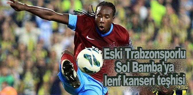 Eski Trabzonsporlu Sol Bamba'ya lenf kanserine yakalandı