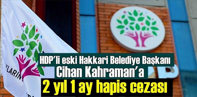 HDP'li eski Hakkari Belediye Başkanı Cihan Kahraman'a terör örgütüne bilerek ve isteyerek yardım etmeden Ceza!