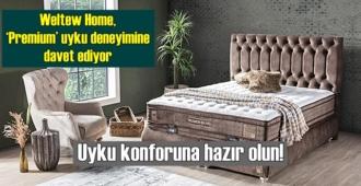 Uyku konforuna hazır olun! Weltew Home, 'Premium' uyku deneyimine davet ediyor