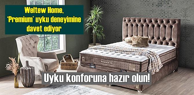 Weltew Home, 'Premium' uyku deneyimine davet ediyor