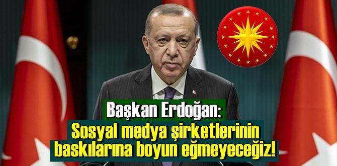 Başkan Erdoğan: Sosyal medya şirketlerine atıfta bulunarak, baskılara boyun eğmeyeceğiz dedi!