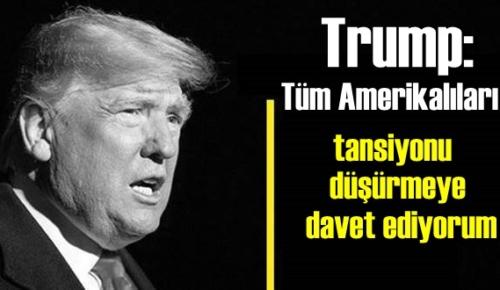 Trump, Tüm Amerikalıları sükunete davet etti!