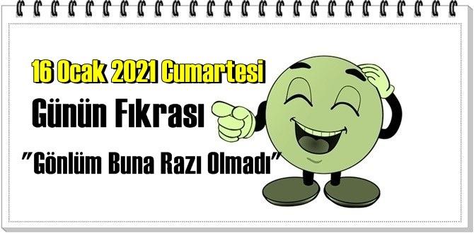 Günün Komik Fıkrası – Gönlüm Buna Razı Olmadı / 16 Ocak 2021 Cumartesi