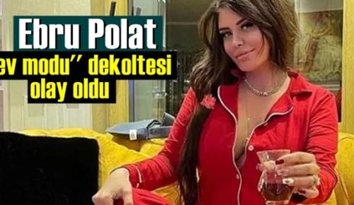 Ebru Polat'ın göğüs dekoltesi yine gözden kaçmadı!