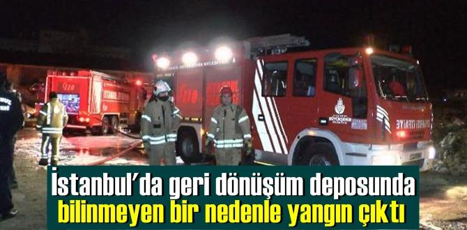 İstanbul'da geri dönüşüm deposunda bilinmeyen bir nedenle yangın çıktı