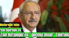 Kılıçdaroğlu'ndan, Orhan Uğuroğlu ve Afşin Hatipoğlu'na geçmiş olsun telefonu!