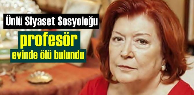 Ünlü Siyaset Sosyoloğu profesör Nur Vergin evinde ölü bulundu.
