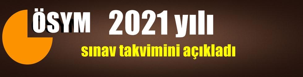 ÖSYM 2021 yılı sınav takvimi 2021-YKS 26-27 Haziran/ 2021-TYT 26 Haziran/ Başvuruları 4 Şubat-2 Mart