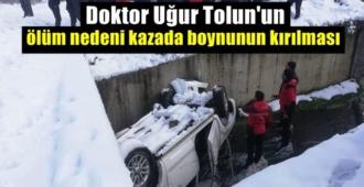 Doktor Uğur Tolun'un ölüm nedeni kazada boynunun kırılması sonucu oluşmuş!