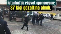 Mali Şube'den İstanbul tapuya rüşvet operasyonu: 37 gözaltı!