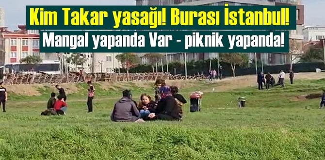 Kim Takar yasağı! Burası İstanbul! Sokağa çıkma kısıtlaması deliniyor!
