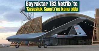 Türkiye'nin gurur Bayraktar TB2, Netflix dizisi'nde konu oldu!