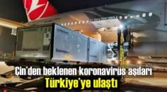 Çin'den beklenen 2. bölüm koronavirüs aşıları Türkiye'ye ulaştı
